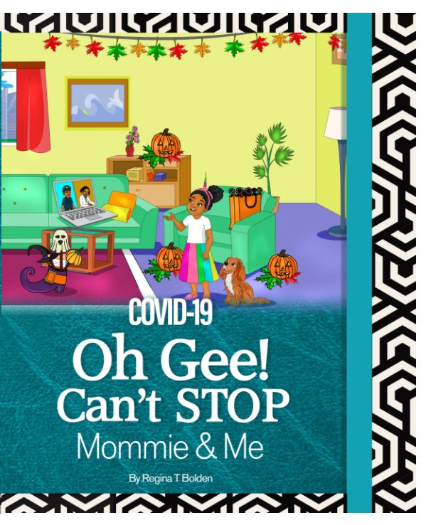 Bekijk COVID-19-O-Gee-Cant-Stop-Mommie-and-Me op Regina T. Bolden