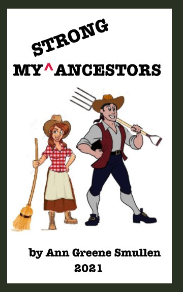 View My Ancestors  Strong by Ann Greene Smullen