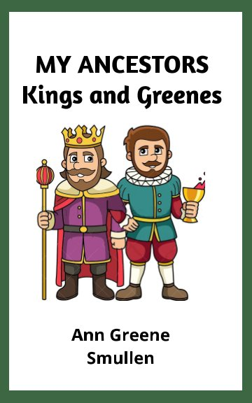 View MY ANCESTORS Kings and Greenes by Ann Greene Smullen