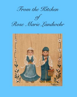 From the Kitchen of Rose Landwehr book cover