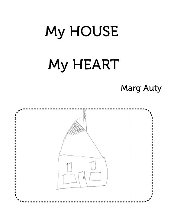 View My House My Heart by Marg Auty
