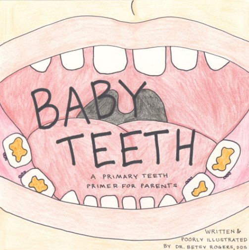 View Baby Teeth by Dr. Betsy Rogers DDS