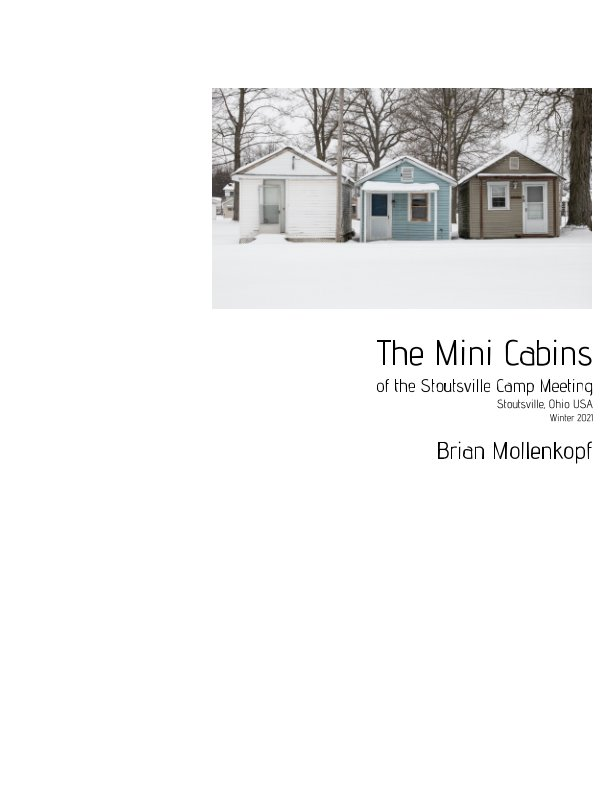 View The Mini Cabins of the Stoutsville Camp Meeting by Brian Mollenkopf
