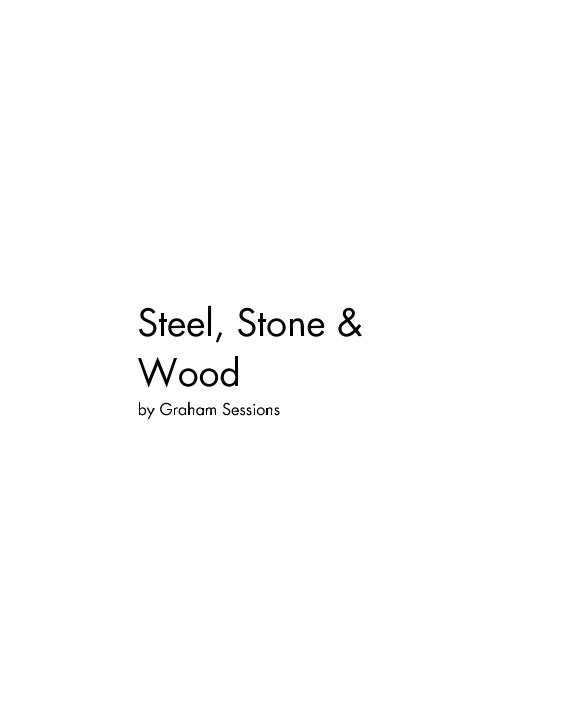 View Steel, Stone and Wood by Graham Sessions