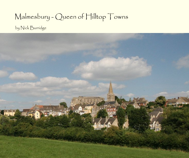 View Malmesbury - Queen of Hilltop Towns by Nick Burridge