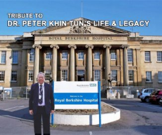 The Tribute to Dr. Peter Khin Tun's life and legacy - 2-22-2021 book cover