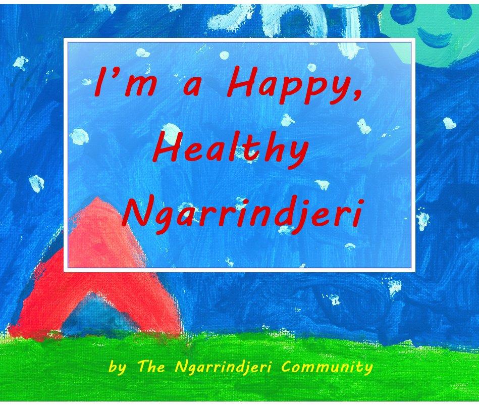 View I'm a Happy, Healthy Ngarrindjeri by The Ngarrindjeri Community