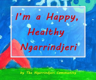 I'm a Happy, Healthy Ngarrindjeri book cover