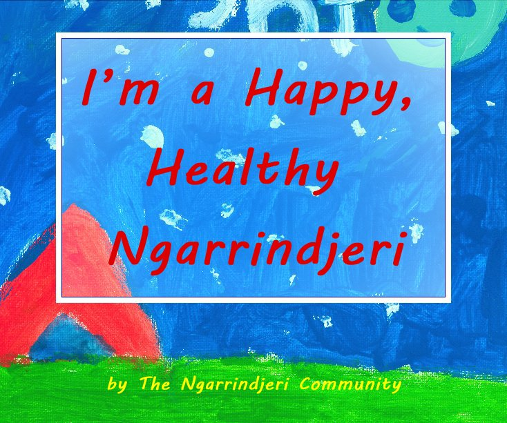 View I'm a Happy, Healthy Ngarrindjeri by The Ngarrindjeri Community