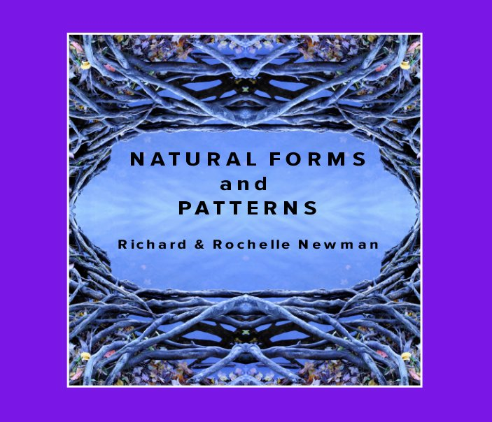 View Natural Forms and Patterns by Richard and Rochelle Newman