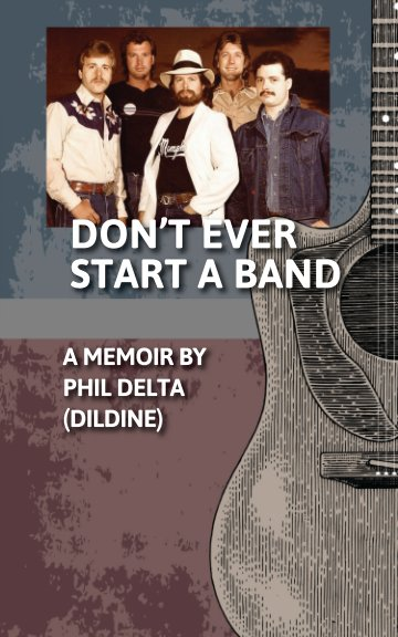 View Don't Ever Start A Band by Phil Delta (Dildine)
