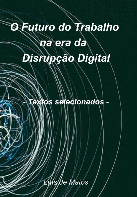 Visualizza O Futuro do Trabalho na era da Disrupção Digital di Luís de Matos