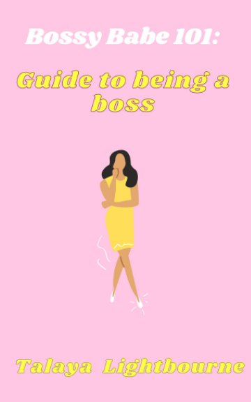 Visualizza Bossy Babe 101: Guide to being a boss di Talaya Lightbourne