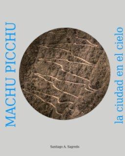 Machu Picchu la ciudad en el cielo book cover