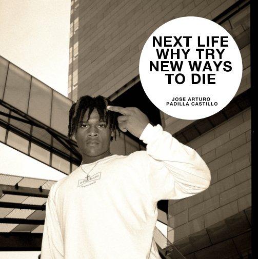 Ver Next Life Why Try New Ways to Die por Jose A. Padilla Castillo