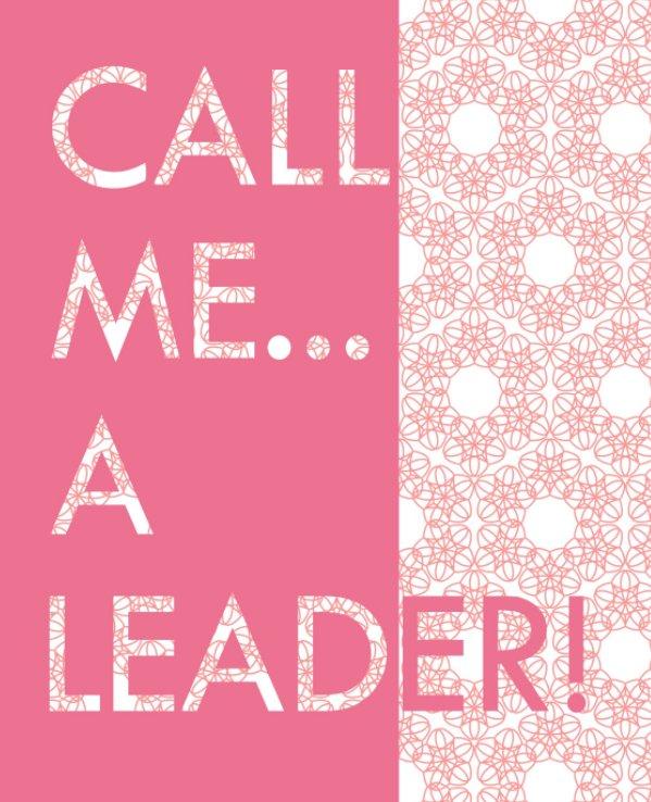 Pink - Call Me a Leader Blank Journal nach Katrina N. Hunter anzeigen