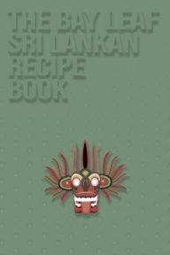 The Bay Leaf Sri Lankan Recipe Book book cover