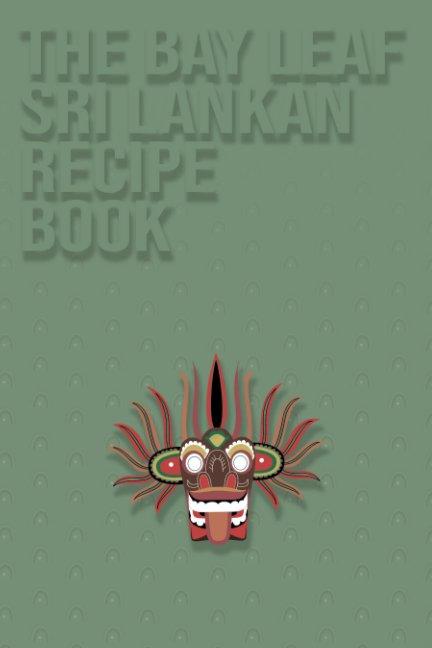 View The Bay Leaf Sri Lankan Recipe Book by Harry Marsh, Dilushan Fernando