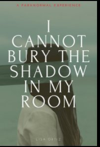 I Cannot Bury the Shadow In My Room book cover
