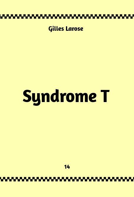 Visualizza 14- Syndrome T di Gilles Larose