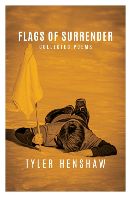 View Flags of Surrender, Collected Poems by Tyler Henshaw