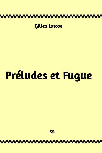 Visualizza 55- Préludes et Fugues di Gilles Larose