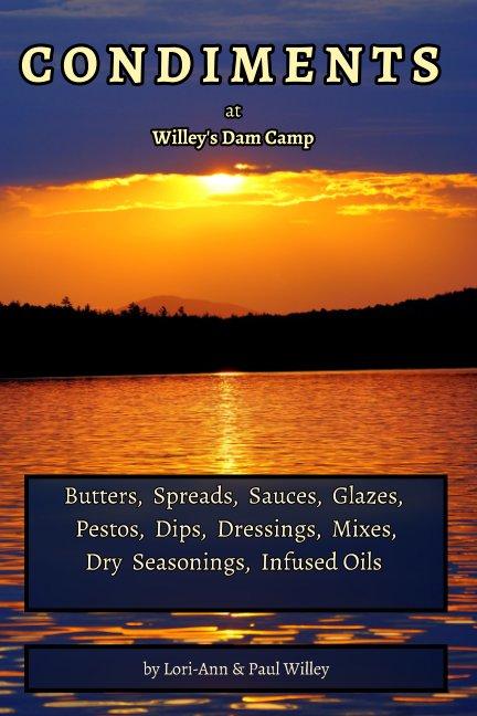 Visualizza Condiment Recipe Book di Lori-Ann Willey, Paul Willey