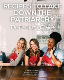 Recipes to Take Down the Patriarchy: The Feminist's Cookbook book cover