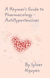 A Rhymer's Guide to Pharmacology: 7 Main Anti-Hypertensives book cover