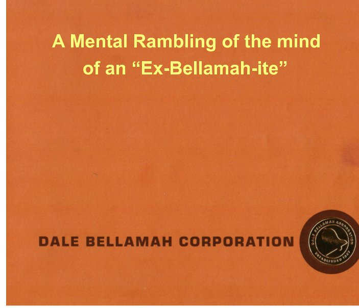 "View A Mental Rambling of the Mind of an ""Ex-Bellamah-ite"" by Larry Stroup"
