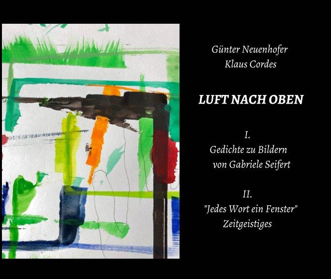 LUFT NACH OBEN - Texte zu Bildern von Gabriele Seifert nach Günter Neuenhofer Klaus Cordes anzeigen