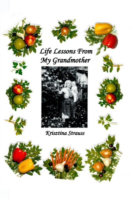 View Life Lessons From My Grandmother (Black and White) by Krisztina Strauss