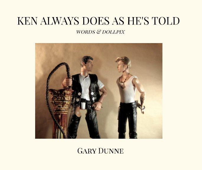 Bekijk Ken Always Does As He's Told op Gary Dunne