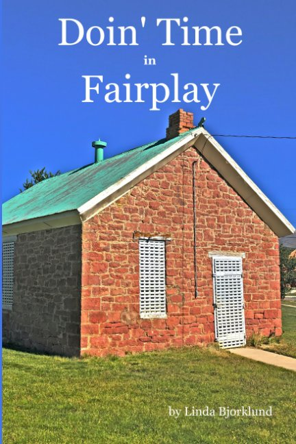 View Doin' Time in Fairplay by Linda Bjorklund