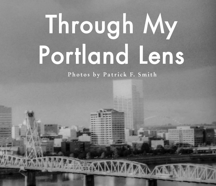 View Through My Portland Lens by Patrick F. Smith