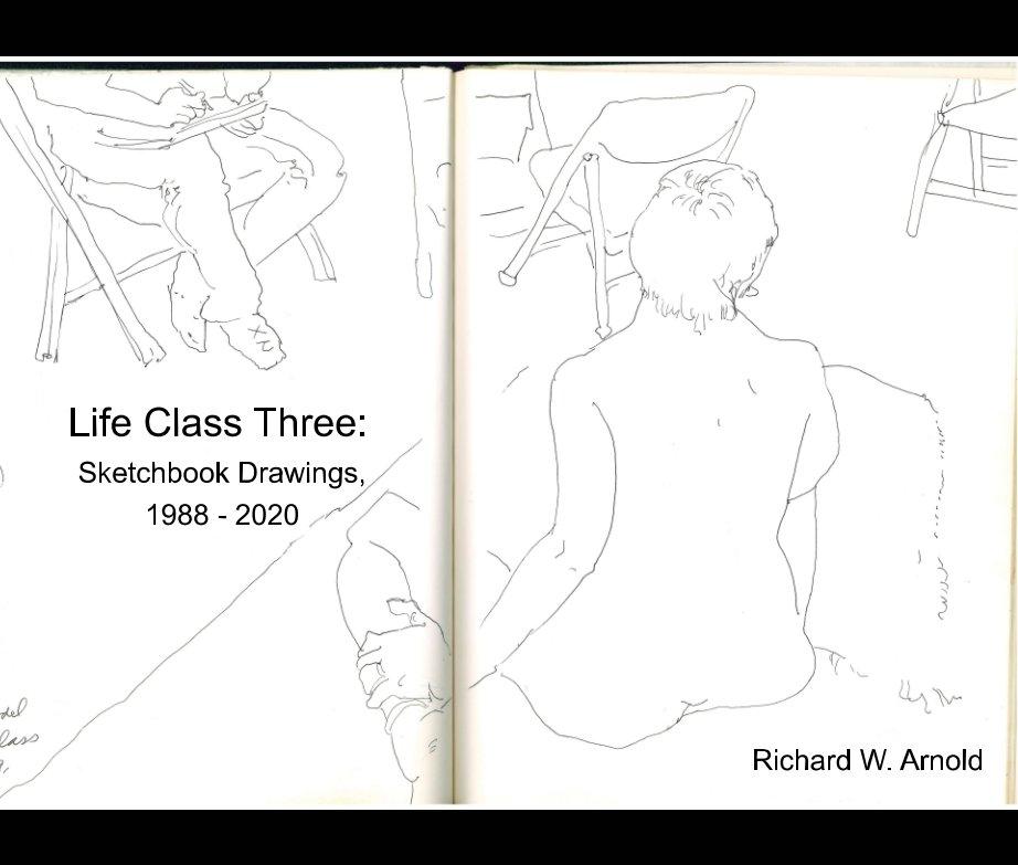 Bekijk Life Class Three op Richard W. Arnold