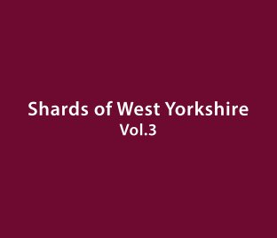 Shards of West Yorkshire Vol.3