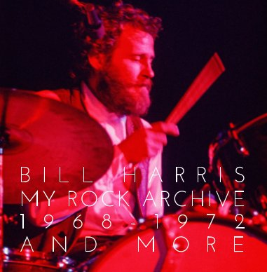 Bill Harris My Rock Archive 1968-1972 And More book cover