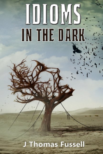 View Idioms in the Dark (Limited Edition Softcover) by J Thomas Fussell