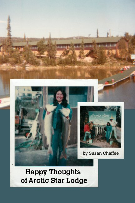 View Happy Thoughts of Arctic Star Lodge by Susan Chaffee