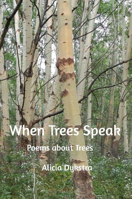 View When Trees Speak by Alicia Dykstra