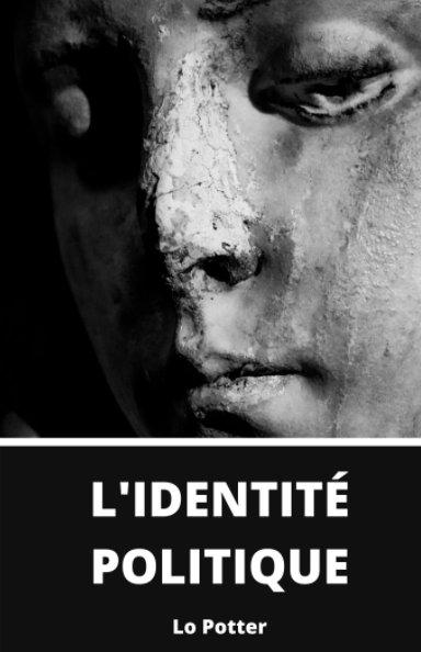 View L'identité Politique by Lo Potter