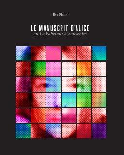 Le Manuscrit d'Alice ou la Fabrique à Souvenirs book cover