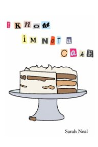 I Know Im Not A Cake book cover