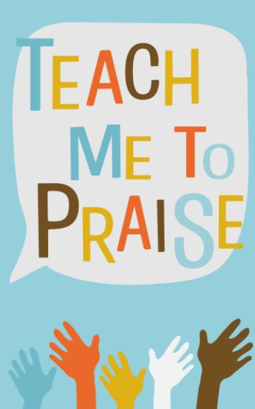 View Teach Me To Praise by Chrissy White