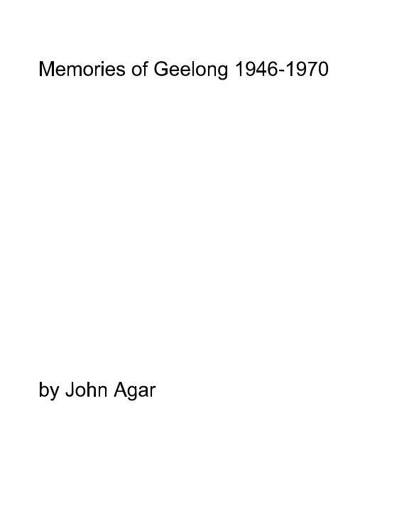 View Memories of Geelong 1946-1970 by John Agar