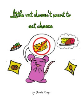 Little rat doesn't want to eat cheese book cover