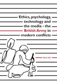 Ethics, psychology, technology and the media - the British Army in modern conflicts book cover