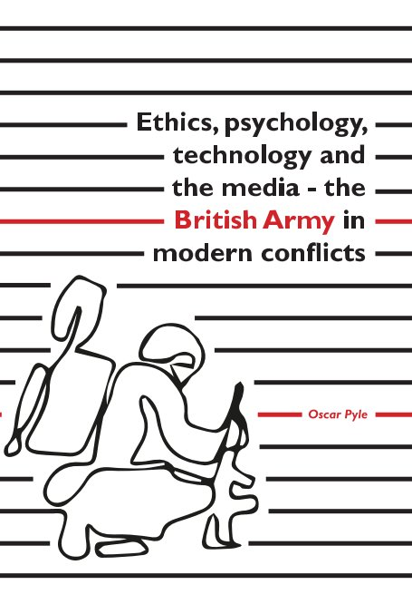 View Ethics, psychology, technology and the media - the British Army in modern conflicts by OSCAR PYLE