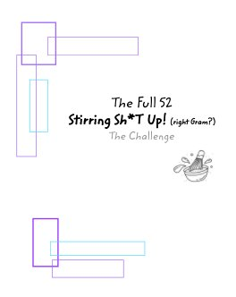 The Full 52 Stirring Sh*t Up! (right Gram?!) book cover